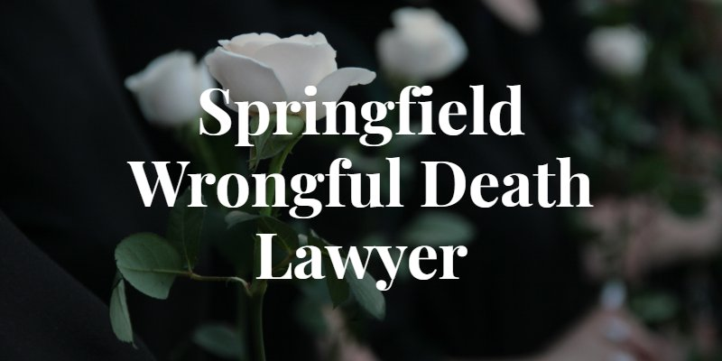 Springfield Wrongful Death Lawyer
